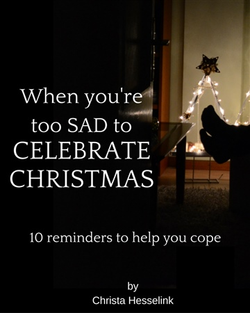 Christa Hesselink : When You're Too Sad to Celebrate Christmas: 10 Reminders to Help You Cope