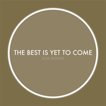 Elim Sound : The Best Is Yet To Come (SINGLE)