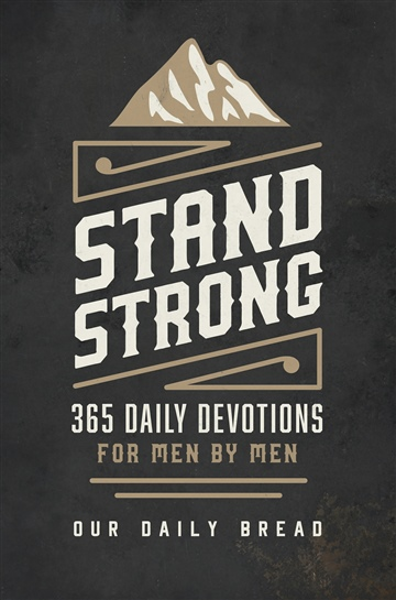 Stand Strong  365 Daily Devotions for Men by Men