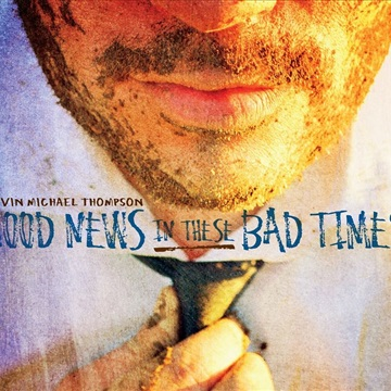 Good News In These Bad Times  by Kevin Michael Thompson