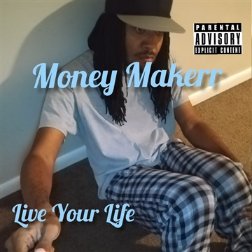 Live Your Life by Money Makerr