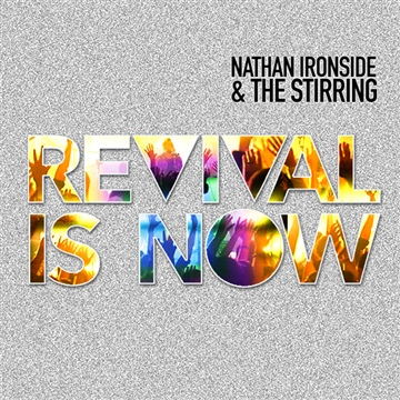 REVIVAL IS NOW by Nathan Ironside & The Stirring
