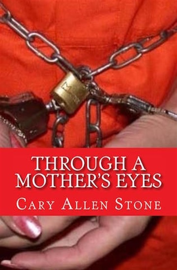 Through a Mother's Eyes – A True Crime Story by Cary Allen Stone