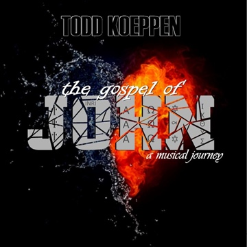 The Gospel of John - a musical journey by Todd Koeppen