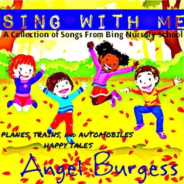Sing With Me: A Collection of Songs From Bing Nursery School by Angel Eaglin