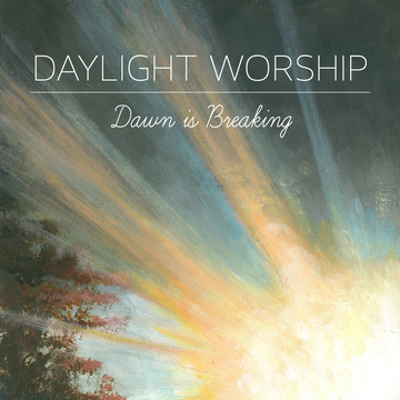 Dawn is Breaking by Daylight Worship