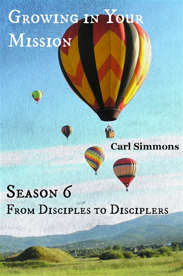Growing in Your Mission (From Disciples to Disciplers, Season 6)