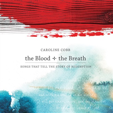 Caroline Cobb : the Blood + the Breath: Songs that Tell the Story of Redemption (+ 3 Bonus Tracks)