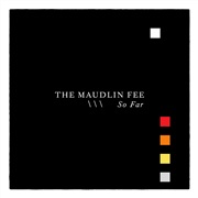 The Maudlin Fee : SO FAR
