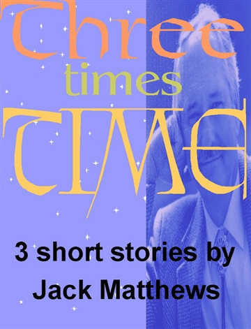 Three Times Time: A Jack Matthews Story Sampler