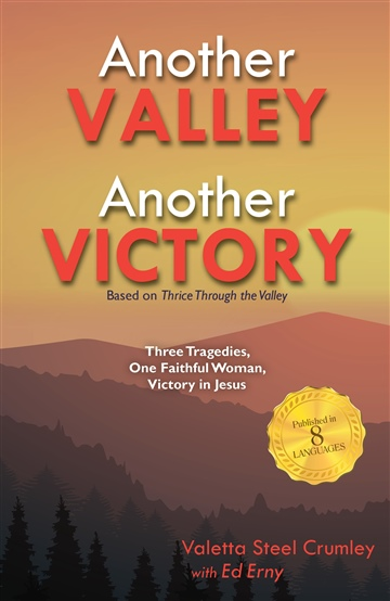 Valetta Steel Crumley : Another Valley, Another Victory: Three Tragedies, One Faithful Woman, Victory in Jesus