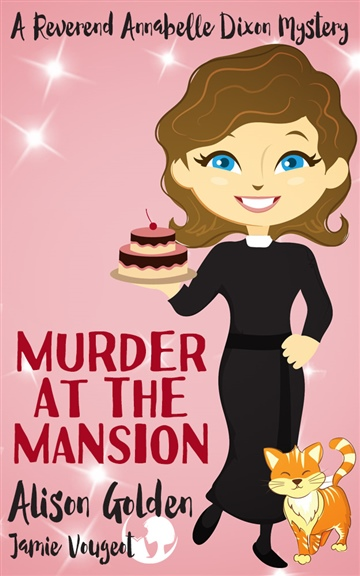 Murder at the Mansion: A Reverend Annabelle Dixon Cozy Mystery by Alison Golden
