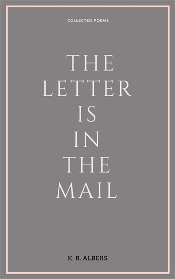 The Letter Is In The Mail by K. R. Albers