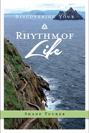 Shane Tucker : Discovering Your Rhythm of Life: Ancient Wisdom for Living the Good Life