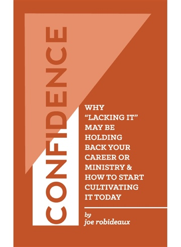 Confidence: Why lacking it may be holding back your career or ministry and how to start cultivating it today
