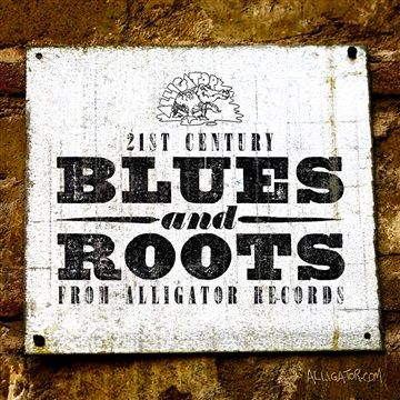 Alligator Records : Alligator Records: 21st Century Blues & Roots