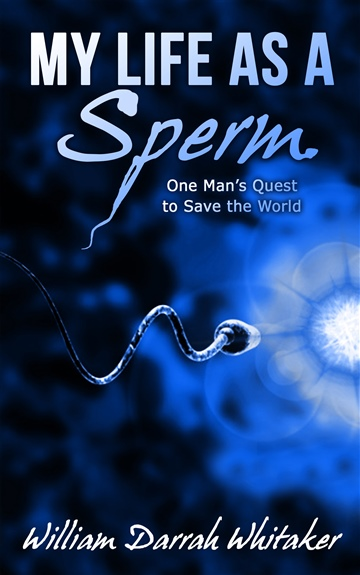 William Darrah Whitaker : My Life As A Sperm - (Ch 1 - 4)