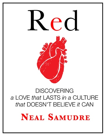 Red: Discovering a Love that Lasts in a Culture that Doesn't Believe it Can by Neal Samudre