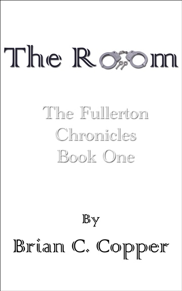Brian C. Copper : The Room - The Fullerton Chronicles Book 1