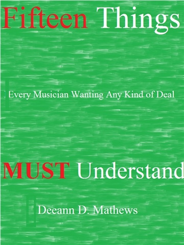 Fifteen Things Every Musician Wanting Any Kind of Deal MUST Understand by Deeann D. Mathews