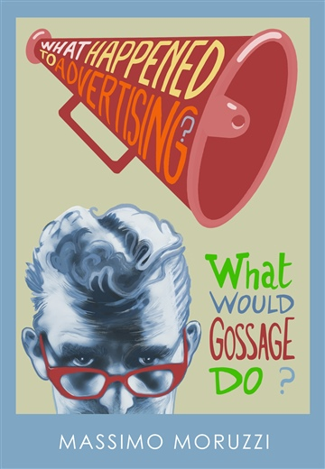 What Happened To Advertising? What Would Gossage Do? (Intro and Chapter 1)