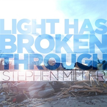 Light Has Broken Through (Christmas EP) by Stephen Miller