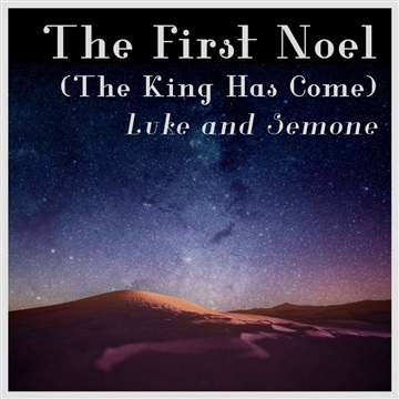 The First Noel (The King Has Come) by Luke and Semone