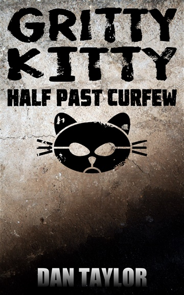 Dan Taylor : Gritty Kitty: Half Past Curfew