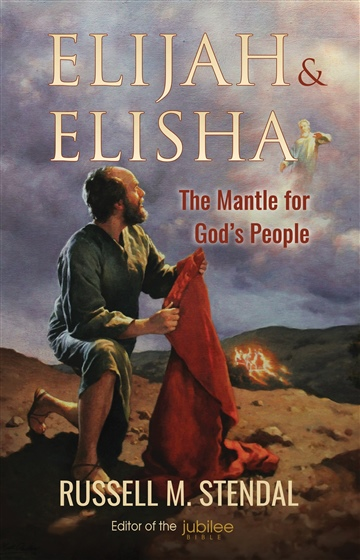 Russell M. Stendal : Elijah & Elisha: The Mantle for God's People