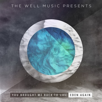 You Brought Me Back to Life (feat. Eden Again) by The Well Music