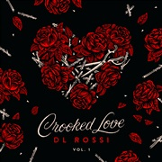 DL Rossi : Crooked Love Vol. 1