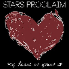 My Heart Is Yours EP by Stars Proclaim