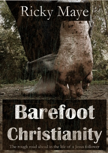 Barefoot Christianity: The Rough Road Ahead in the Life of a Jesus Follower