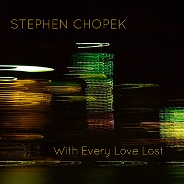 With Every Love Lost by Stephen Chopek