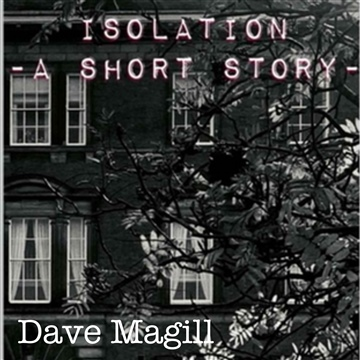 Isolation. A Short Story. by Dave Magill