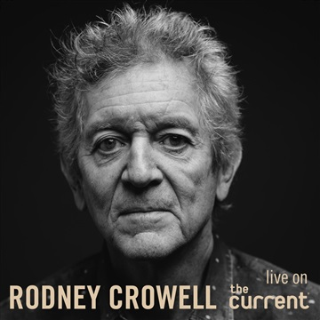 Rodney Crowell : Live on The Current