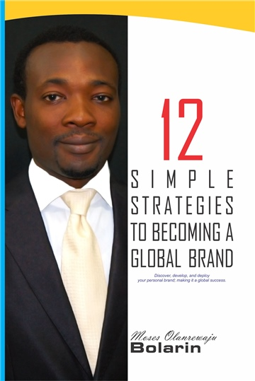 Moses Olanrewaju Bolarin : 12 Simple Strategies to Becoming a Global Brand