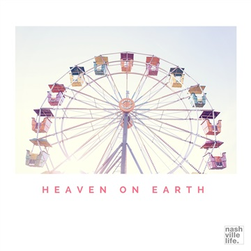 Heaven On Earth (Single) by Nashville Life Music