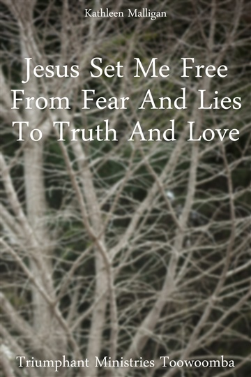 Kathleen Malligan : Jesus Set Me Free From FEAR And Lies - To Truth To Love