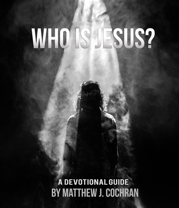 Who is Jesus? by Matthew J. Cochran