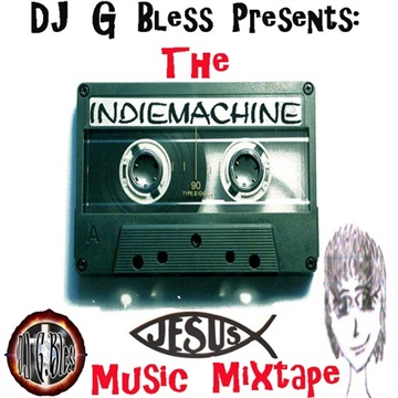 DJ G Bless Presents - The Indie Machine Jesus Music Mixtape (2011) by DJ G Bless
