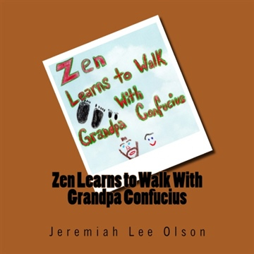Jeremiah Lee Olson : Zen Learns to Walk With Grandpa Confucius