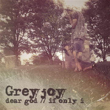 dear god // if only i by Greyjoy