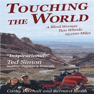 Cathy Birchall : Touching The World: A Blind Woman Two Wheels 25,000 Miles