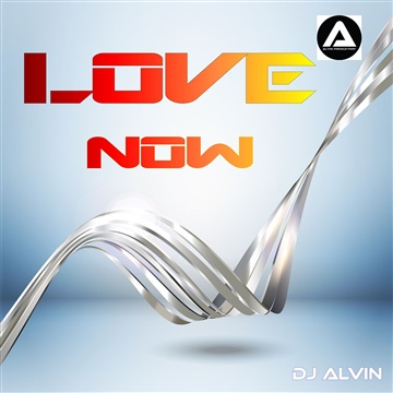 DJ Alvin - Love Now by ALVIN PRODUCTION ®