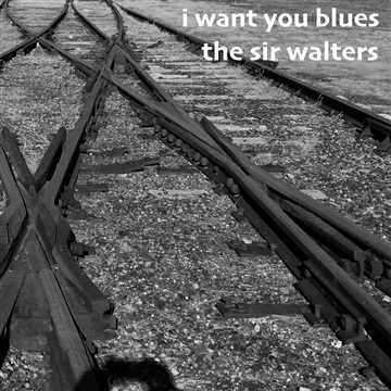 I Want You Blues by The Sir Walters