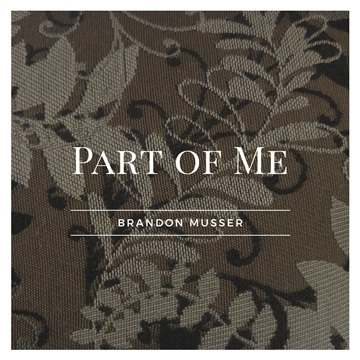 Part of Me - Single by Brandon Musser
