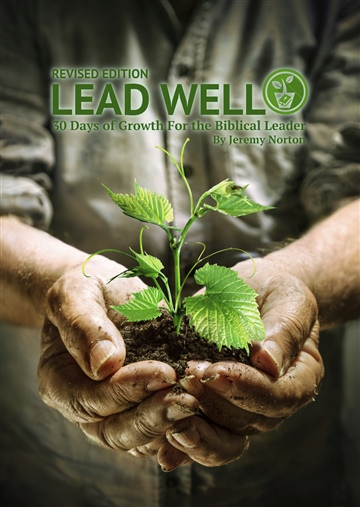 LEAD WELL: 30 Days of Growth For the Biblical Leader