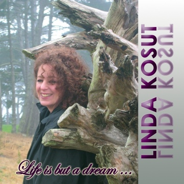 Linda Kosut : Life is but a dream ...