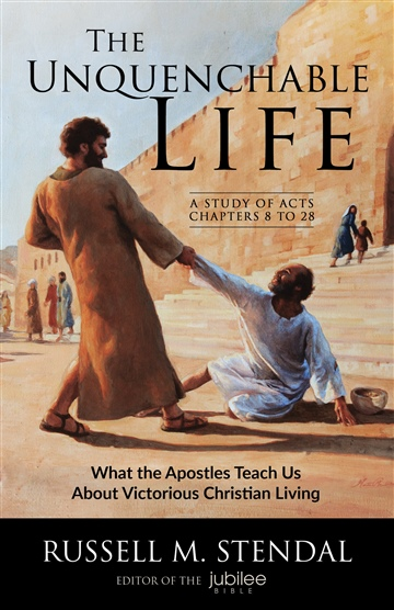 Russell M. Stendal : The Unquenchable Life: What the Apostles Teach Us About Victorious Christian Living